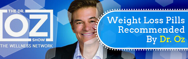 Weight Loss Pills Recommended By Dr. Oz
